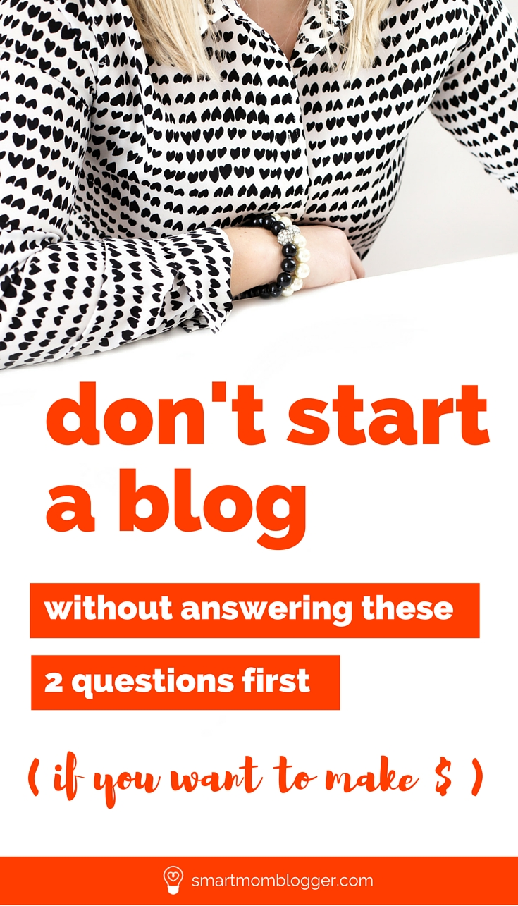 Don't start a blog until you can answer these 2 questions: https://www.smartmomblogger.com/dont-start-a-blog/ | If you want to make money blogging, you need to be able to answer these 2 questions or you're wasting your time :(