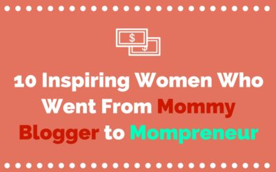 Mommy Blogger to Mompreneur: 10 Inspiring Women Prove To The Doubters That It Can Be Done